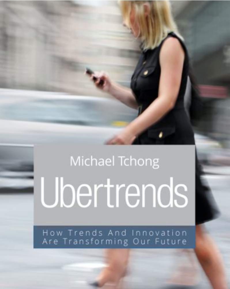 Ubertrends - How Trends And Innovation Are Transforming our Future by Michael Tchong - March 25, 2019