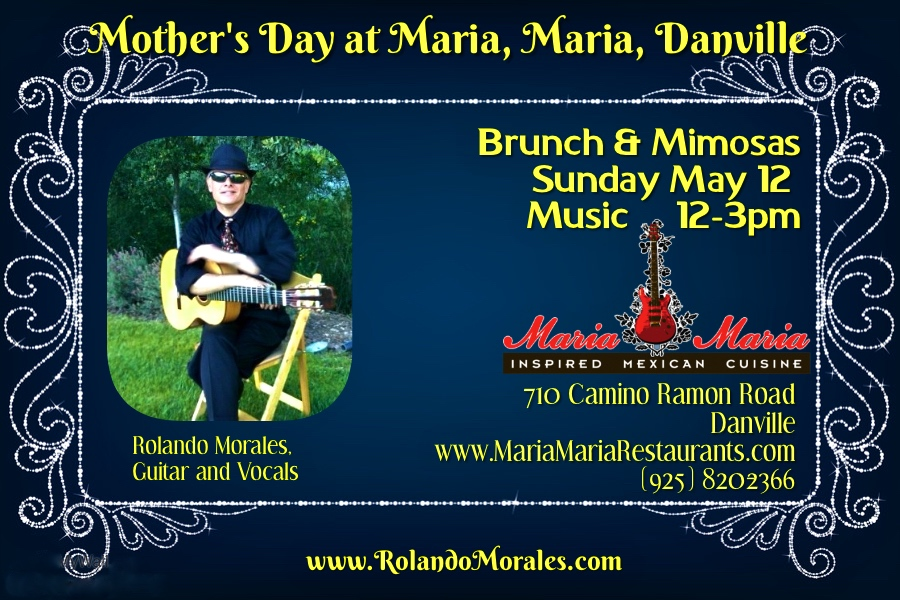 Mother's Day Sunday, May 12th, with Rolando Morales in Danville
